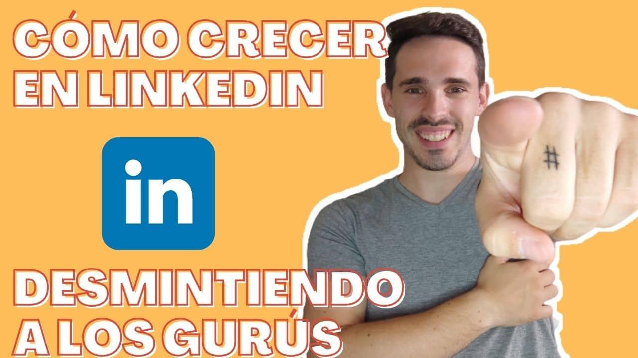 En este momento estás viendo Cómo crecer en LinkedIn [Desmintiendo a gurús]🏆